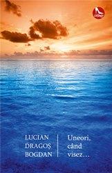 Imagini pentru Uneori, când visez... : [roman] / Bogdan, Lucian-Dragos